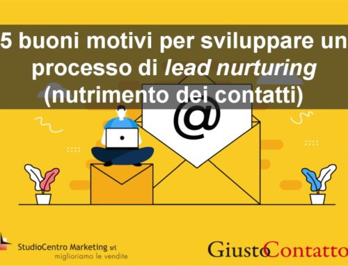 5 buoni motivi per sviluppare un processo di lead nurturing (nutrimento dei contatti)