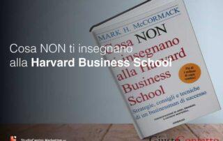 Cosa non ti insegnano alla harvard business school